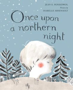 Once Upon a Northern Night by Jean Pendziwol–Recommended by Kelsey Timmer